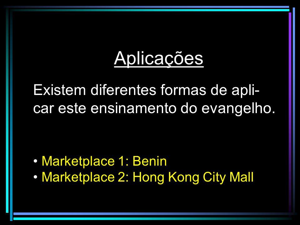 Aplicações Existem diferentes formas de apli-car este ensinamento do evangelho. Marketplace 1: Benin.