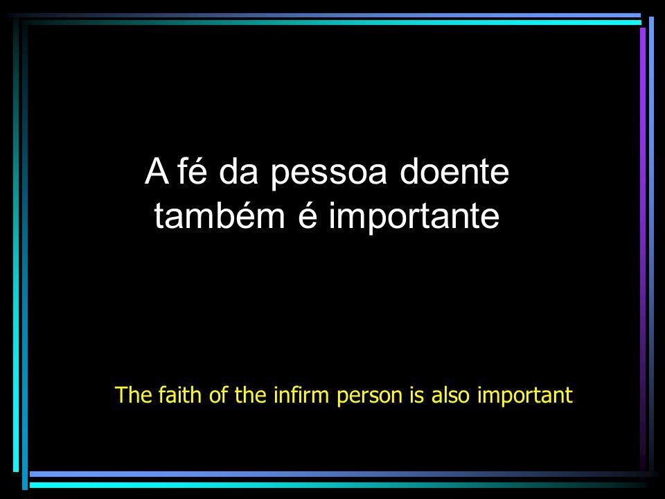 A fé da pessoa doente também é importante
