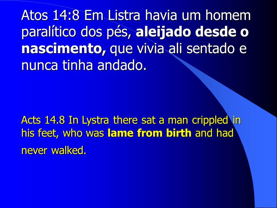 Atos 14:8 Em Listra havia um homem paralítico dos pés, aleijado desde o nascimento, que vivia ali sentado e nunca tinha andado.
