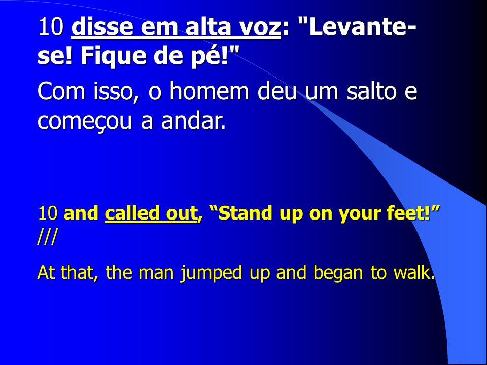 10 disse em alta voz: Levante- se! Fique de pé!