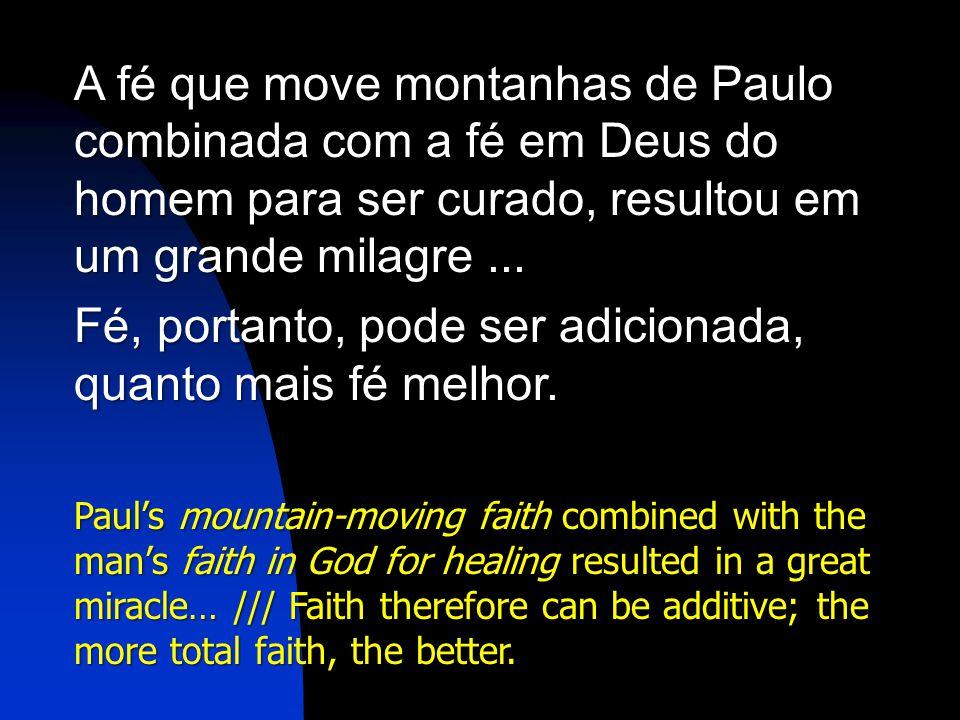Fé, portanto, pode ser adicionada, quanto mais fé melhor.