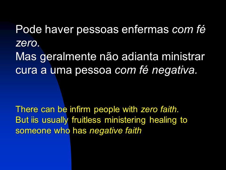 Pode haver pessoas enfermas com fé zero.