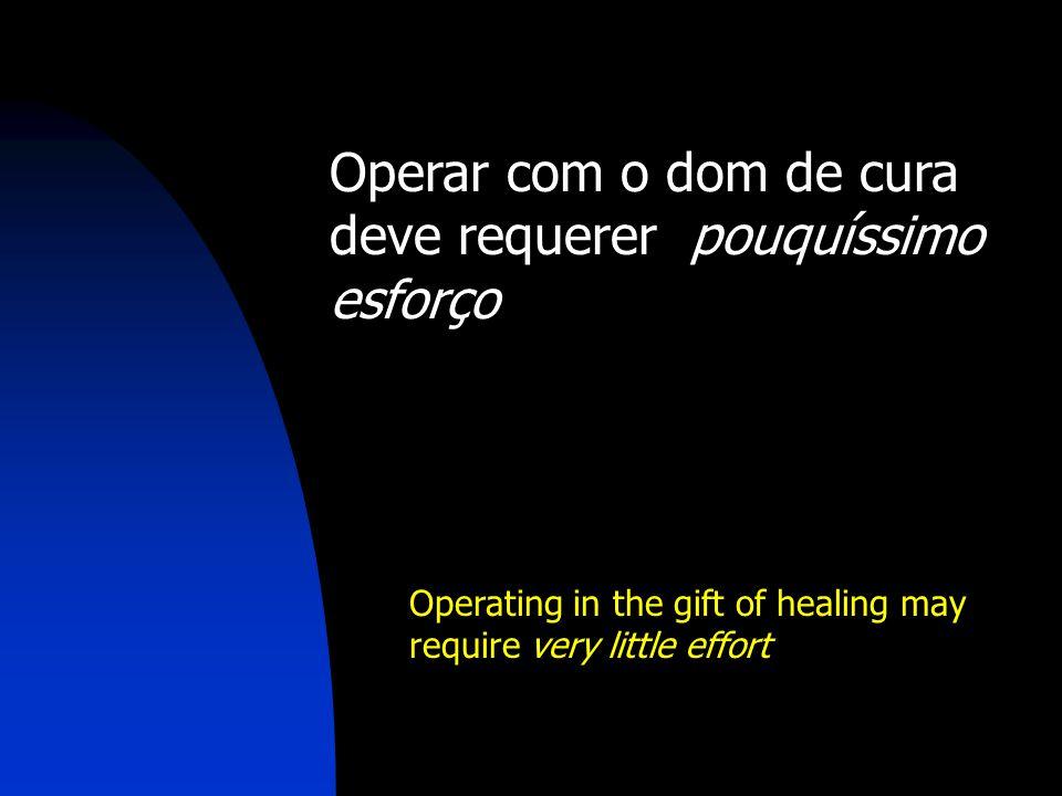 Operar com o dom de cura deve requerer pouquíssimo esforço