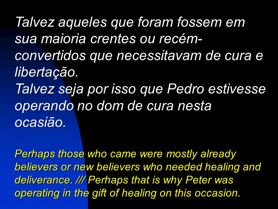 Talvez aqueles que foram fossem em sua maioria crentes ou recém-convertidos que necessitavam de cura e libertação.