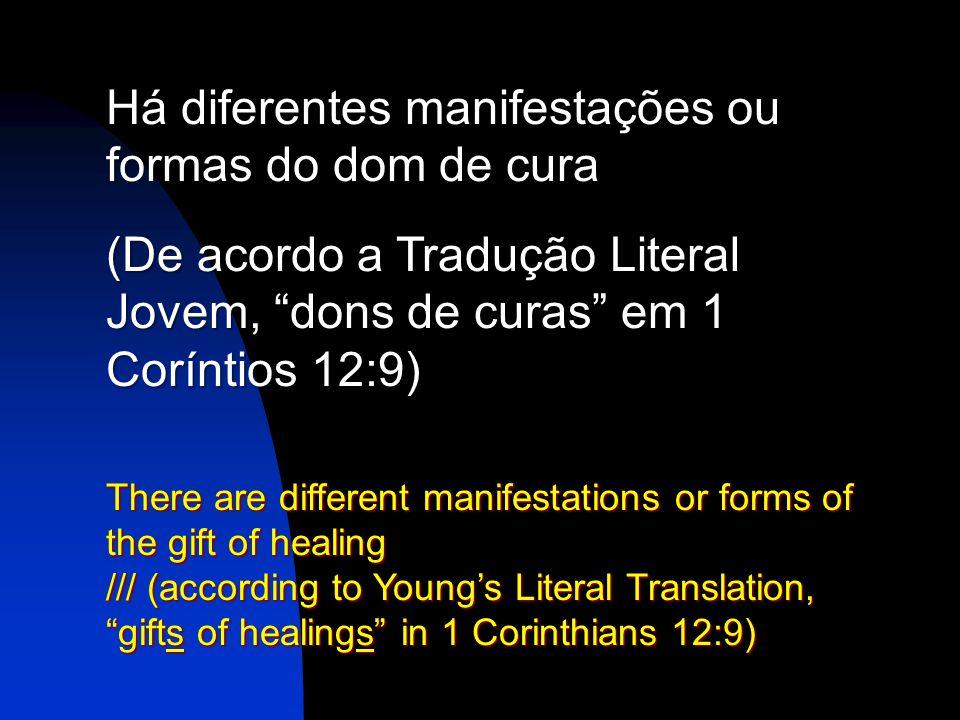 Há diferentes manifestações ou formas do dom de cura