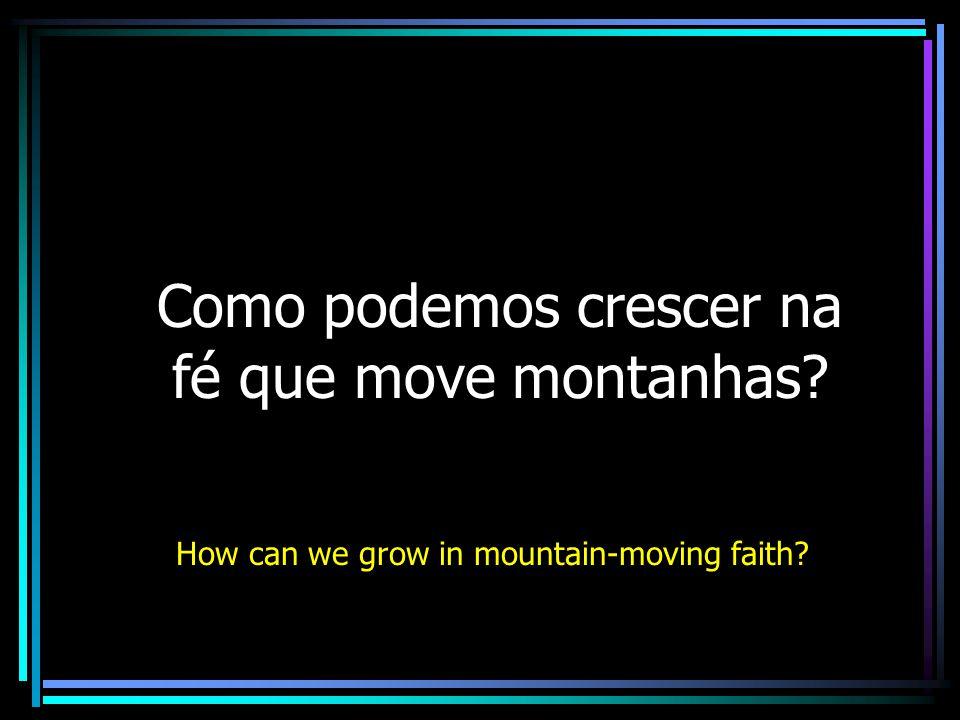 Como podemos crescer na fé que move montanhas