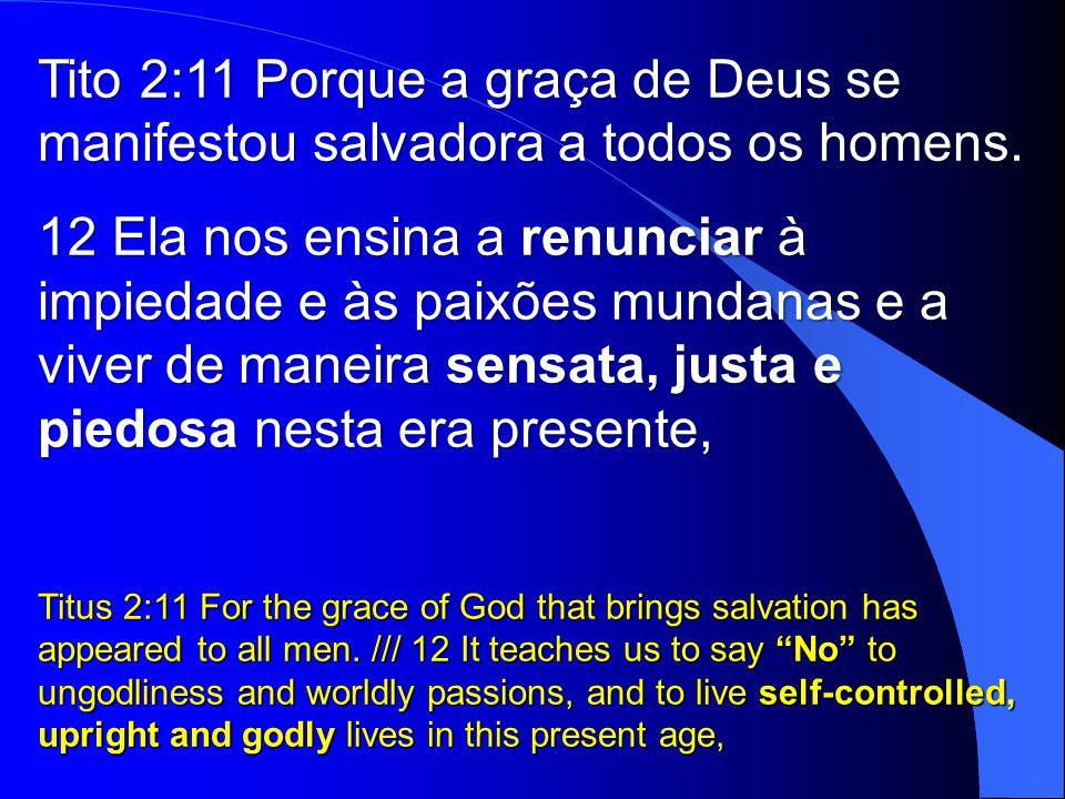 Tito 2:11 Porque a graça de Deus se manifestou salvadora a todos os homens.