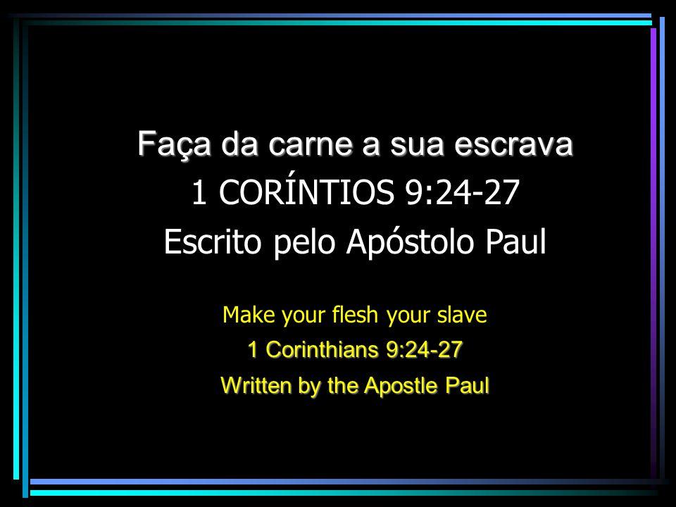 Faça da carne a sua escrava 1 CORÍNTIOS 9:24-27
