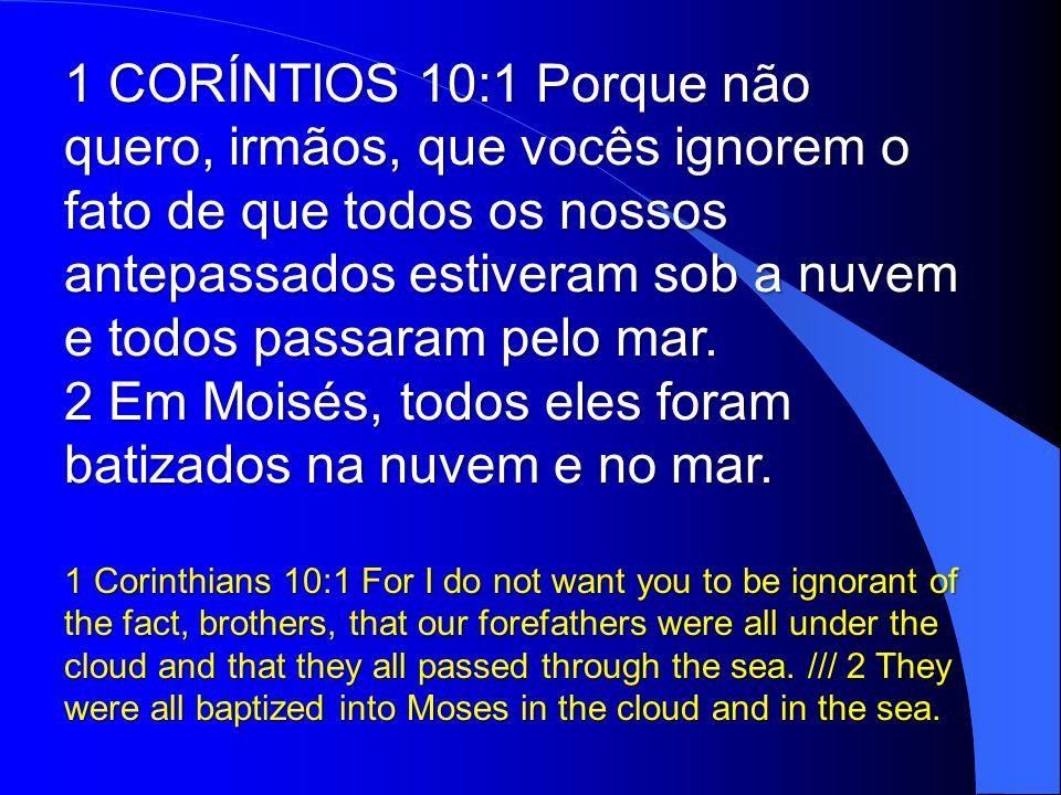 2 Em Moisés, todos eles foram batizados na nuvem e no mar.