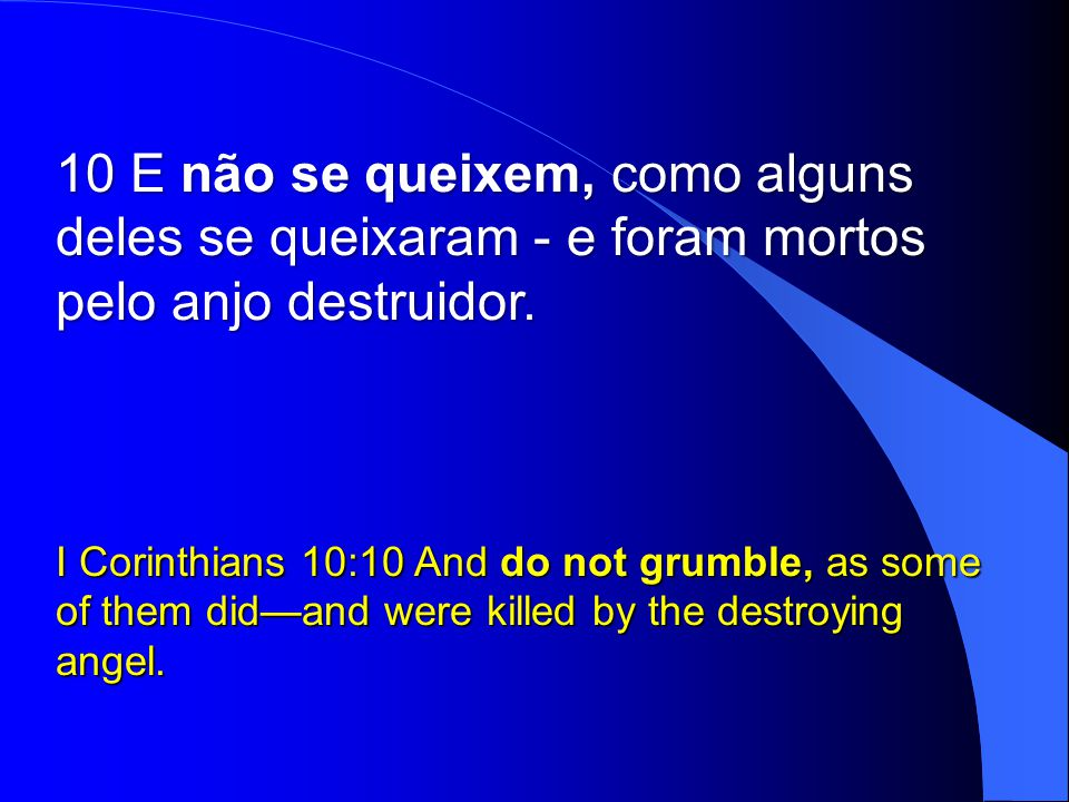 10 E não se queixem, como alguns deles se queixaram - e foram mortos pelo anjo destruidor.
