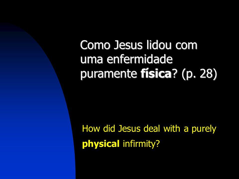 Como Jesus lidou com uma enfermidade puramente física (p. 28)