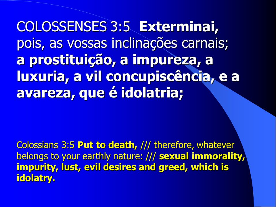 COLOSSENSES 3:5 Exterminai, pois, as vossas inclinações carnais;