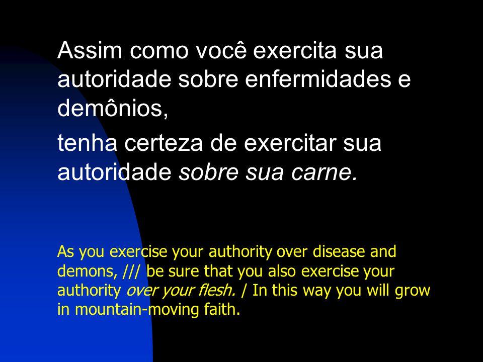 Assim como você exercita sua autoridade sobre enfermidades e demônios,