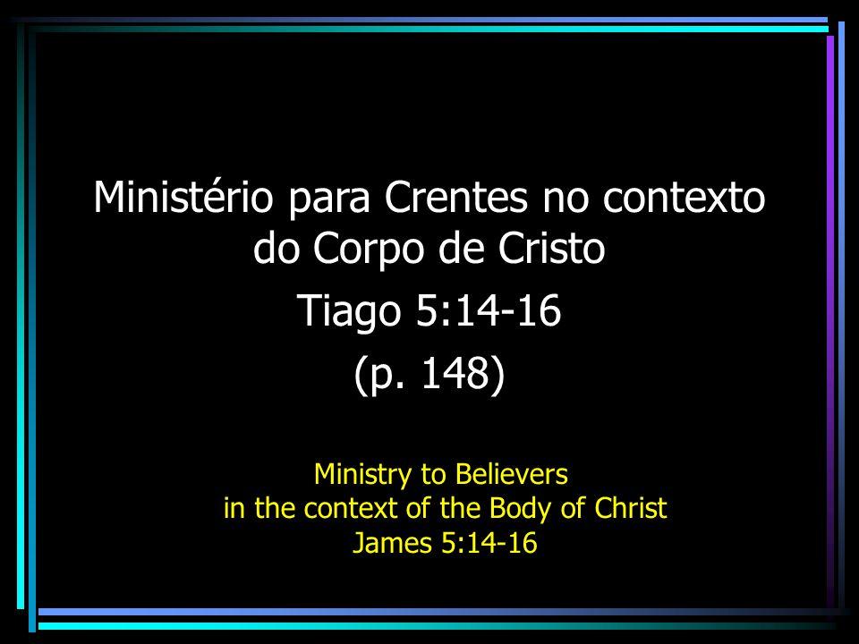 Ministério para Crentes no contexto do Corpo de Cristo Tiago 5:14-16
