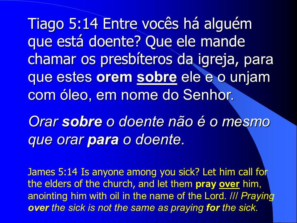 Orar sobre o doente não é o mesmo que orar para o doente.