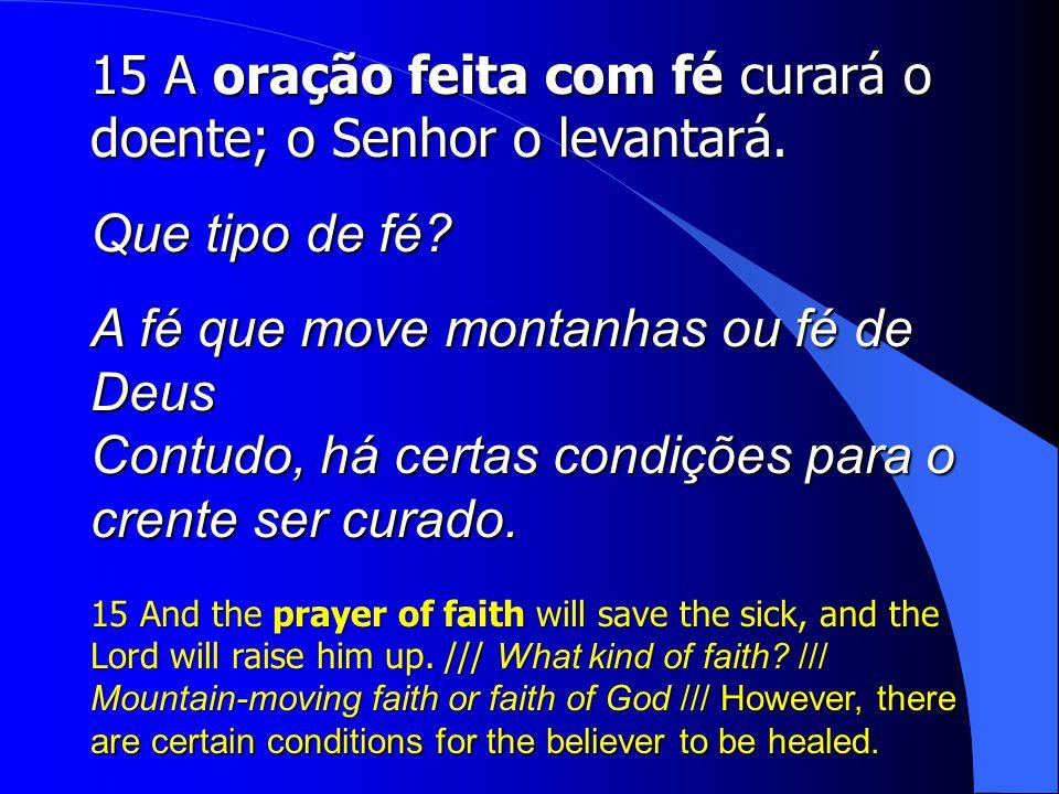 15 A oração feita com fé curará o doente; o Senhor o levantará.