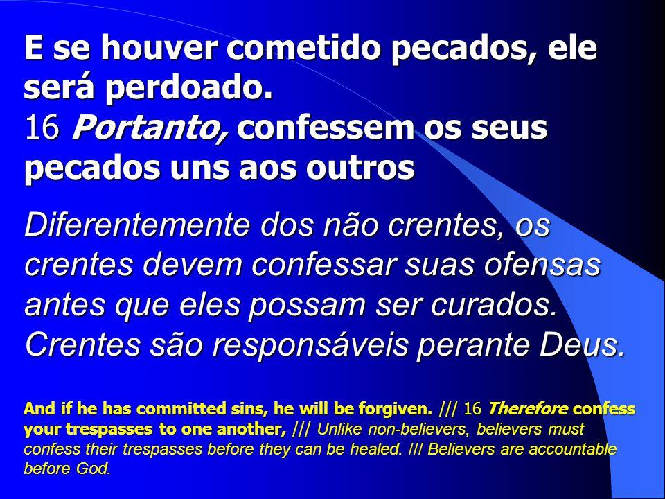 E se houver cometido pecados, ele será perdoado.