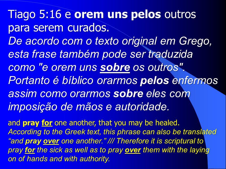 Tiago 5:16 e orem uns pelos outros para serem curados.