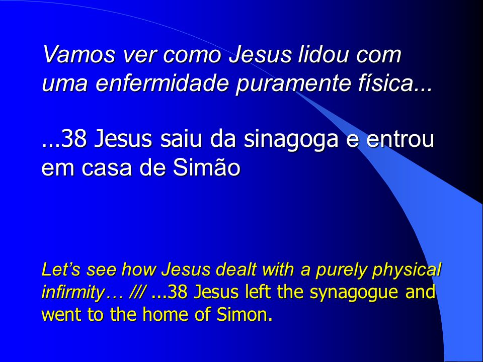 Vamos ver como Jesus lidou com uma enfermidade puramente física...