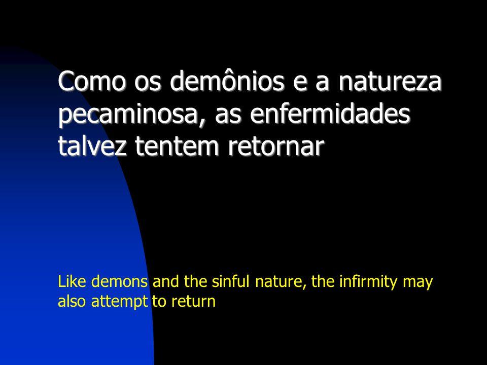 Como os demônios e a natureza pecaminosa, as enfermidades talvez tentem retornar
