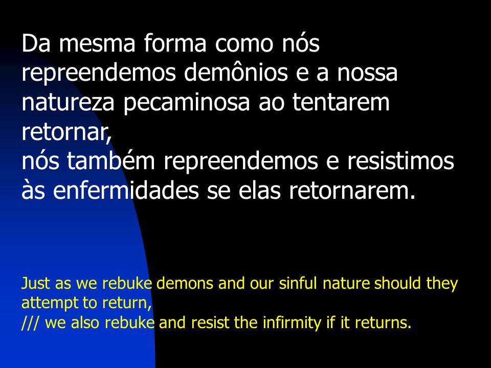Da mesma forma como nós repreendemos demônios e a nossa natureza pecaminosa ao tentarem retornar,