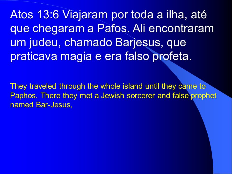 Atos 13:6 Viajaram por toda a ilha, até que chegaram a Pafos