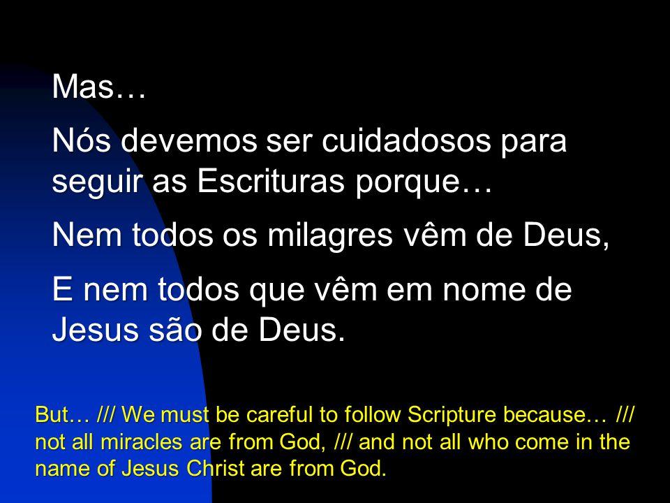 Nós devemos ser cuidadosos para seguir as Escrituras porque…