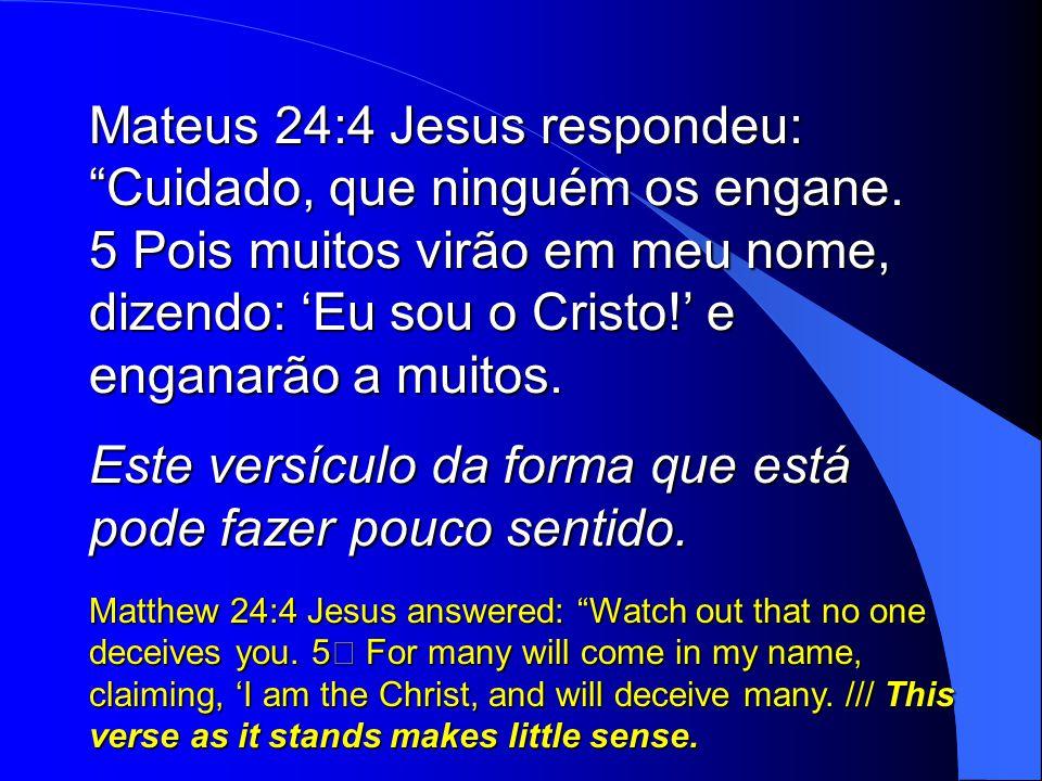Mateus 24:4 Jesus respondeu: Cuidado, que ninguém os engane.