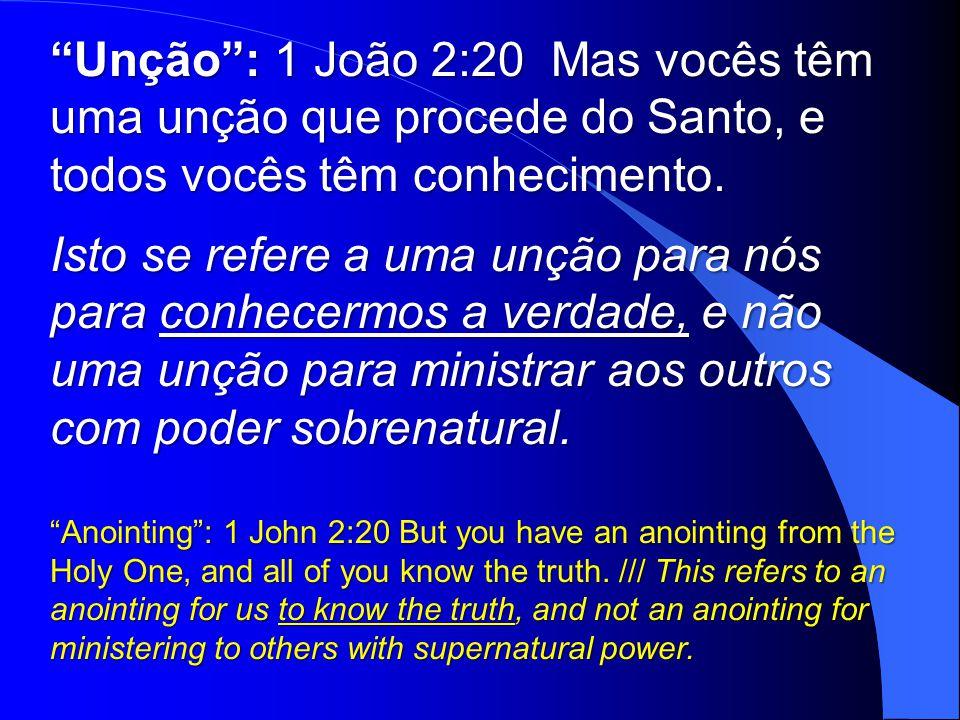 Unção : 1 João 2:20 Mas vocês têm uma unção que procede do Santo, e todos vocês têm conhecimento.