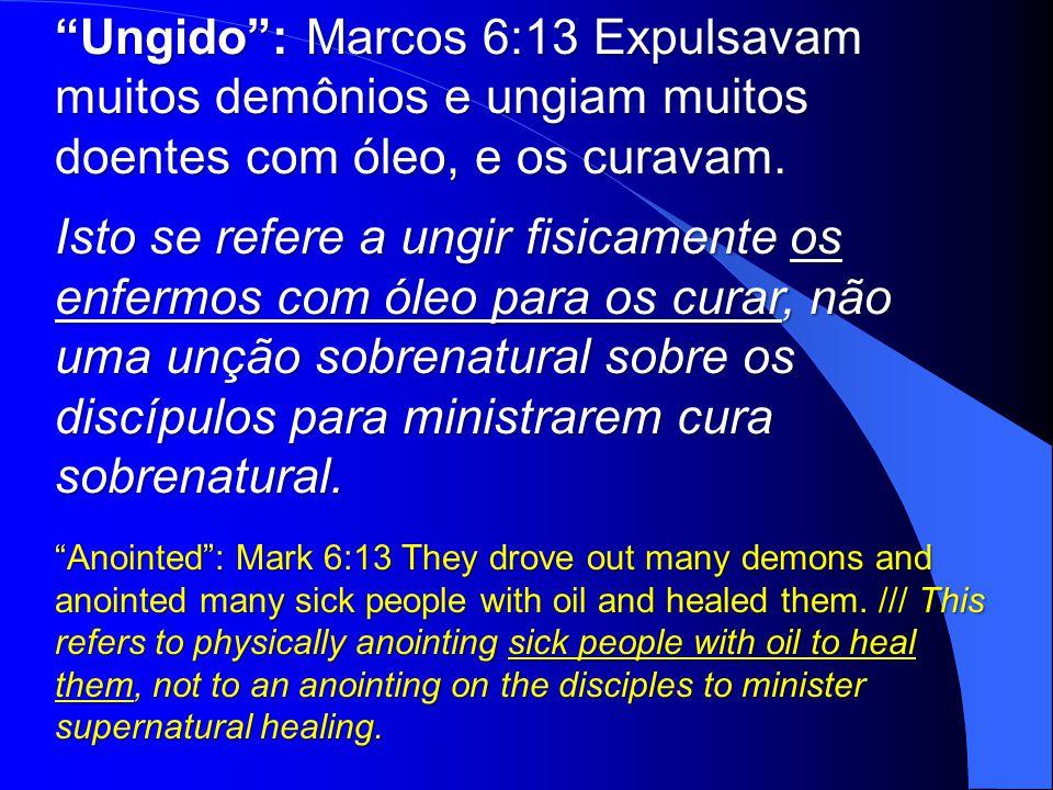 Ungido : Marcos 6:13 Expulsavam muitos demônios e ungiam muitos doentes com óleo, e os curavam.