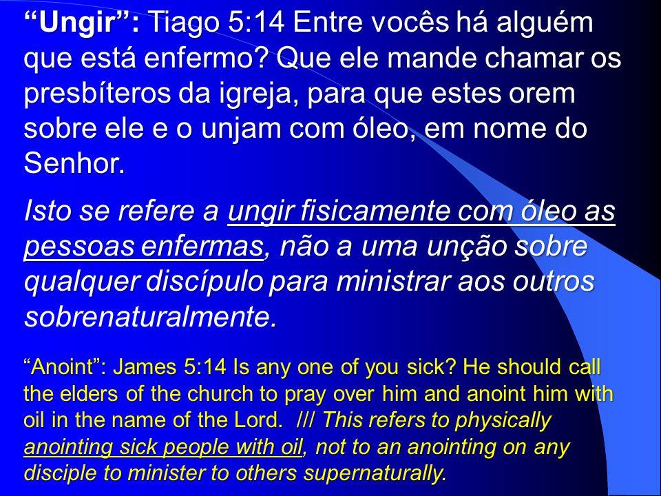 Ungir : Tiago 5:14 Entre vocês há alguém que está enfermo
