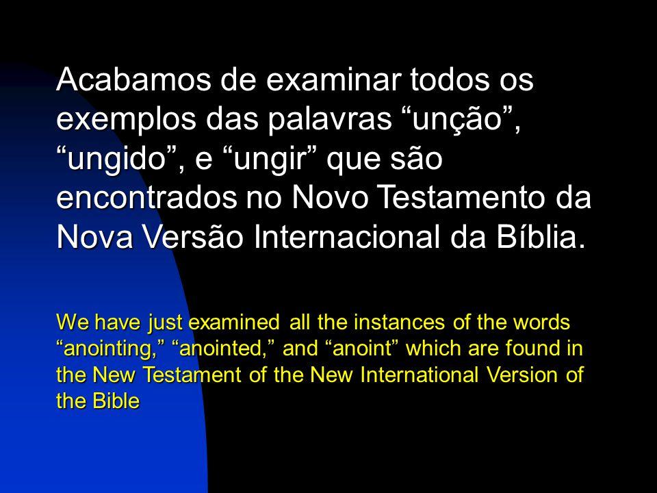 Acabamos de examinar todos os exemplos das palavras unção , ungido , e ungir que são encontrados no Novo Testamento da Nova Versão Internacional da Bíblia.