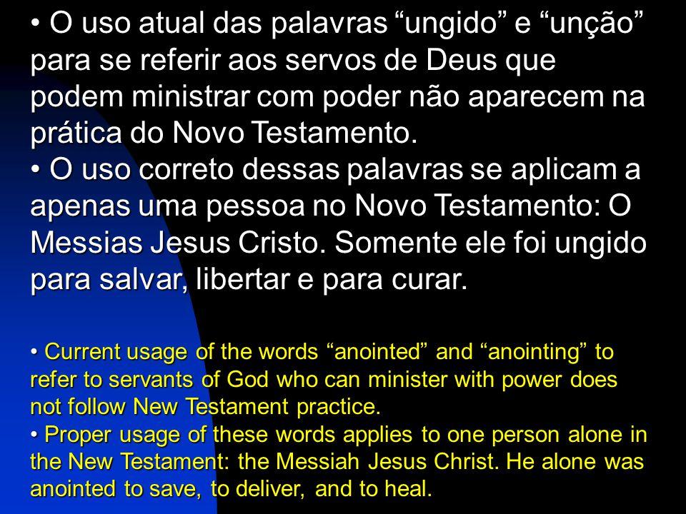 O uso atual das palavras ungido e unção para se referir aos servos de Deus que podem ministrar com poder não aparecem na prática do Novo Testamento.