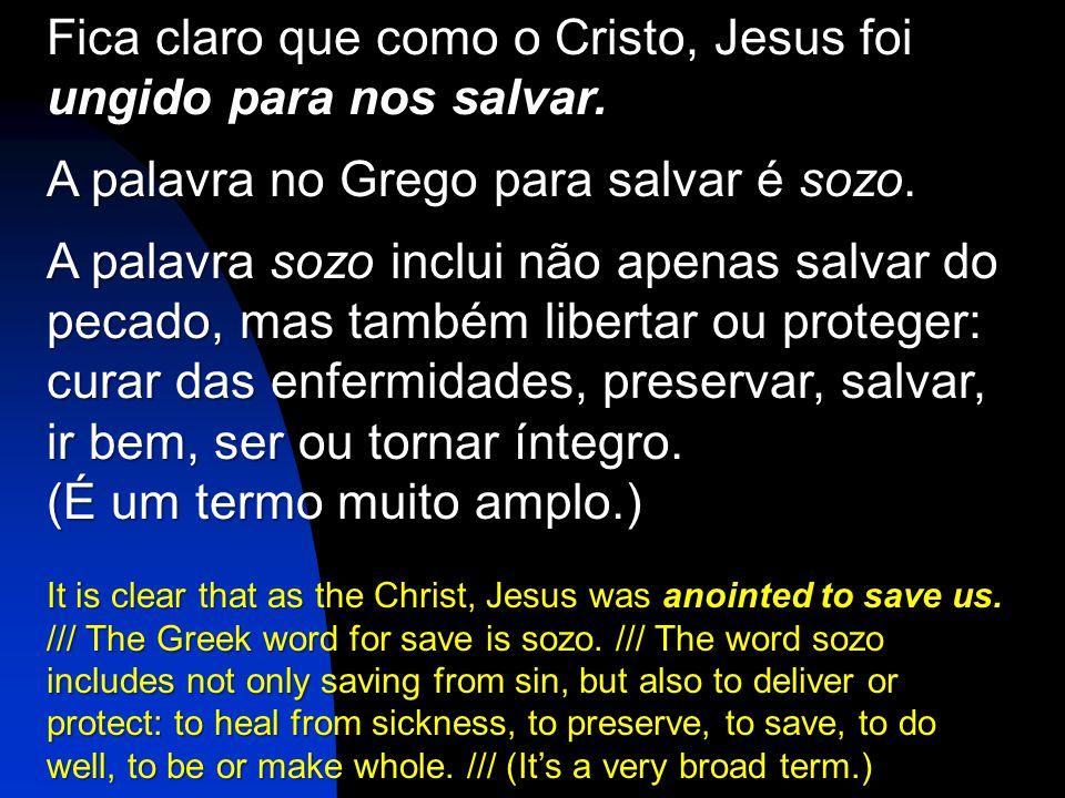 Fica claro que como o Cristo, Jesus foi ungido para nos salvar.