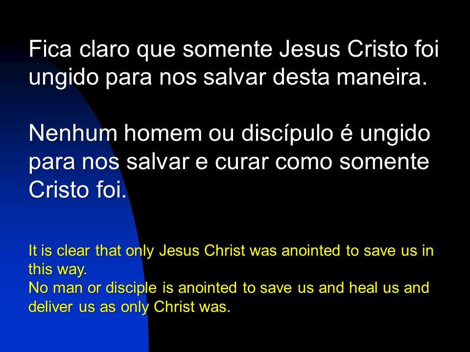 Fica claro que somente Jesus Cristo foi ungido para nos salvar desta maneira.