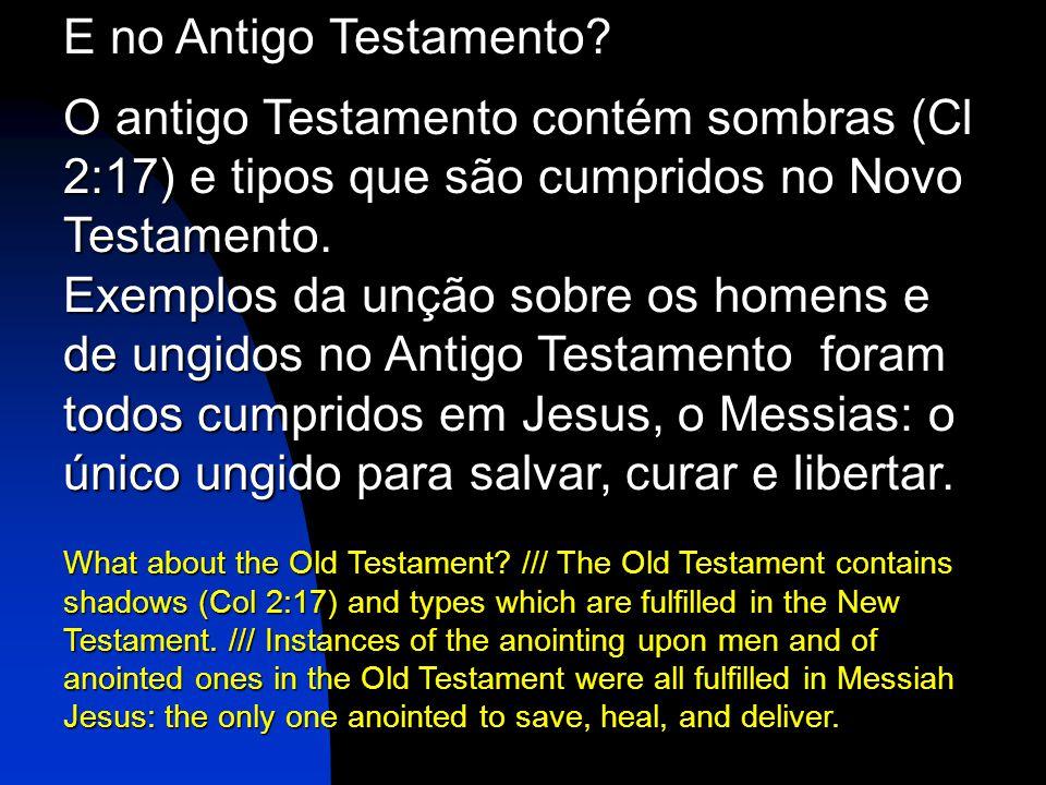 E no Antigo Testamento O antigo Testamento contém sombras (Cl 2:17) e tipos que são cumpridos no Novo Testamento.