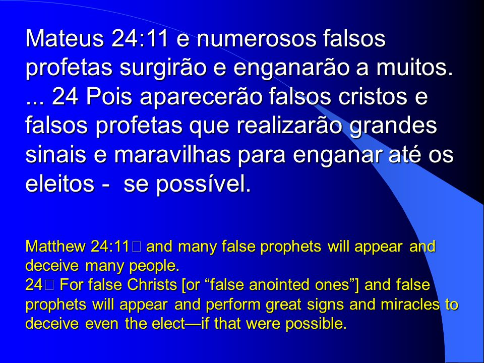 Mateus 24:11 e numerosos falsos profetas surgirão e enganarão a muitos.
