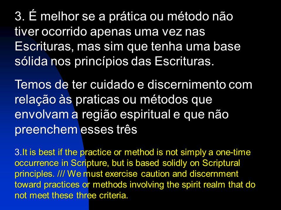 É melhor se a prática ou método não tiver ocorrido apenas uma vez nas Escrituras, mas sim que tenha uma base sólida nos princípios das Escrituras.
