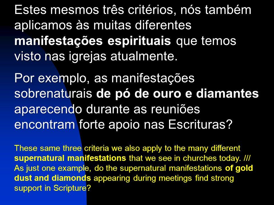 Estes mesmos três critérios, nós também aplicamos às muitas diferentes manifestações espirituais que temos visto nas igrejas atualmente.