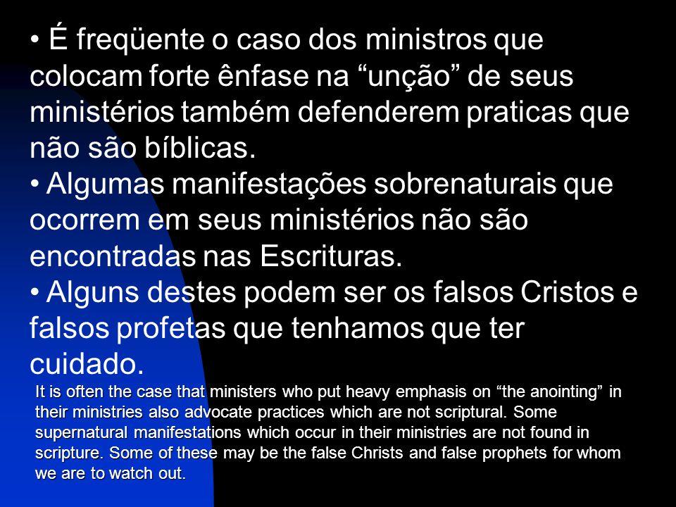 É freqüente o caso dos ministros que colocam forte ênfase na unção de seus ministérios também defenderem praticas que não são bíblicas.