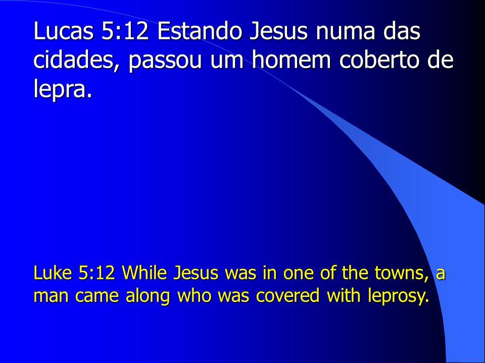 Lucas 5:12 Estando Jesus numa das cidades, passou um homem coberto de lepra.