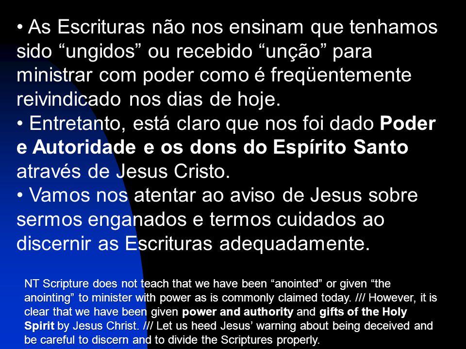 As Escrituras não nos ensinam que tenhamos sido ungidos ou recebido unção para ministrar com poder como é freqüentemente reivindicado nos dias de hoje.