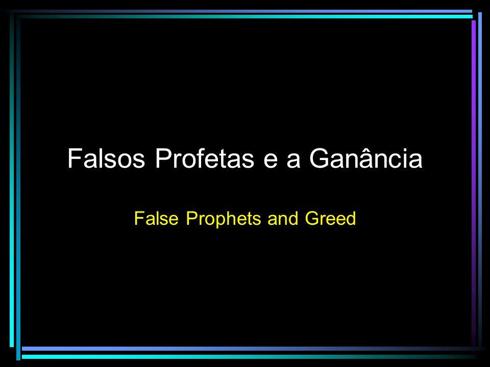 Falsos Profetas e a Ganância