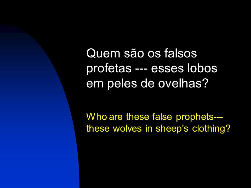 Quem são os falsos profetas --- esses lobos em peles de ovelhas