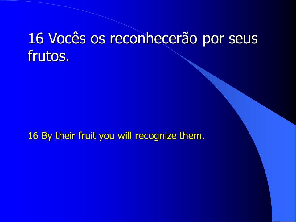 16 Vocês os reconhecerão por seus frutos.