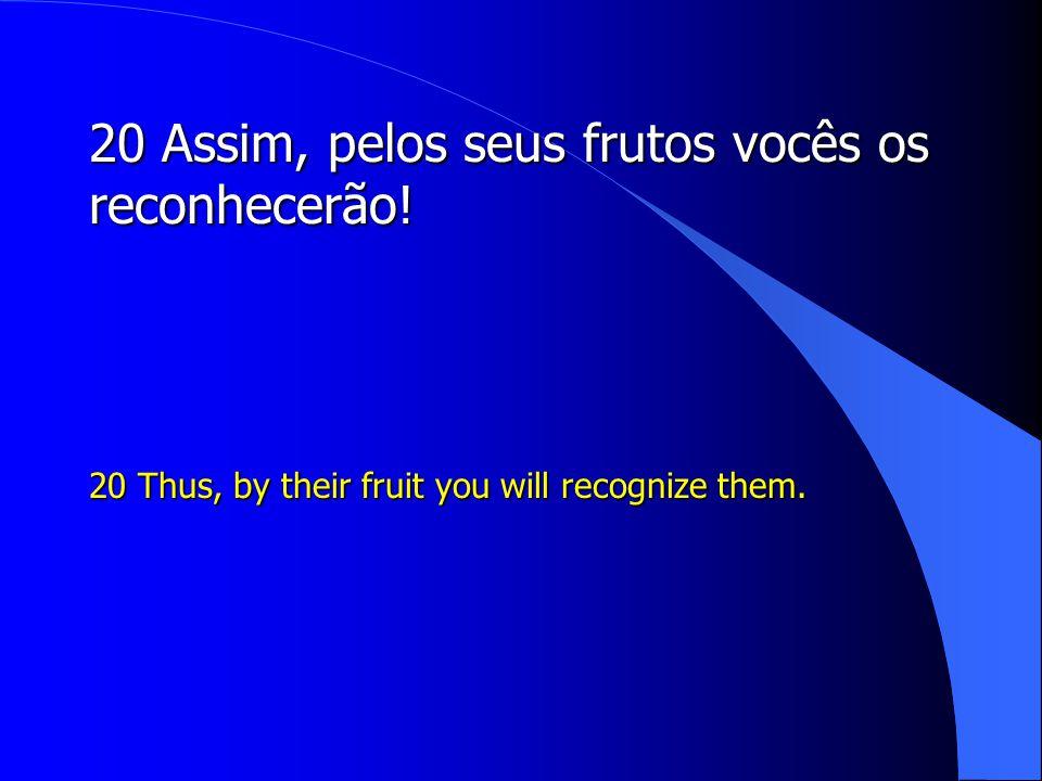 20 Assim, pelos seus frutos vocês os reconhecerão!