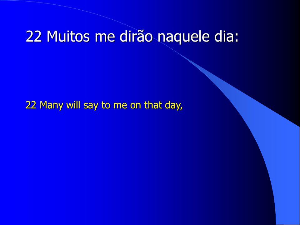 22 Muitos me dirão naquele dia: