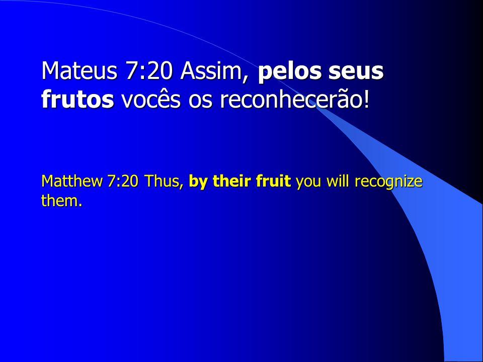 Mateus 7:20 Assim, pelos seus frutos vocês os reconhecerão!