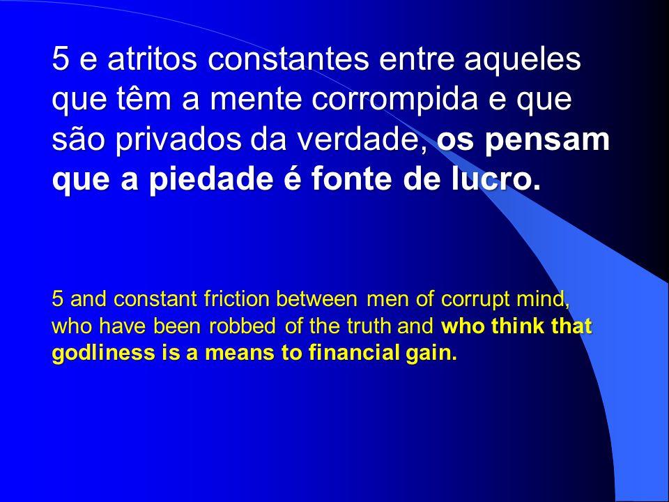 e atritos constantes entre aqueles que têm a mente corrompida e que são privados da verdade, os pensam que a piedade é fonte de lucro.