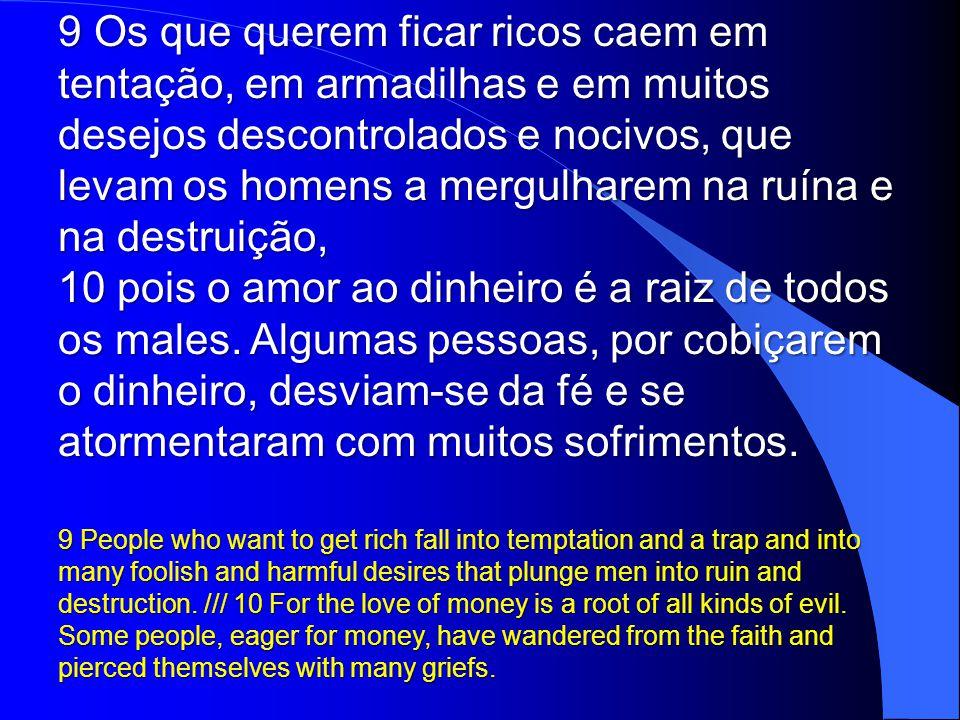 Os que querem ficar ricos caem em tentação, em armadilhas e em muitos desejos descontrolados e nocivos, que levam os homens a mergulharem na ruína e na destruição,
